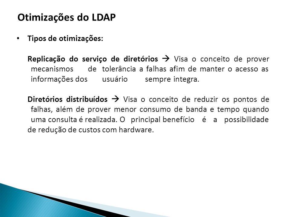Otimizações do LDAP Tipos de otimizações: