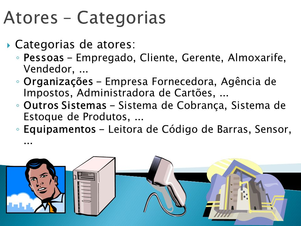 Atores – Categorias Categorias de atores: