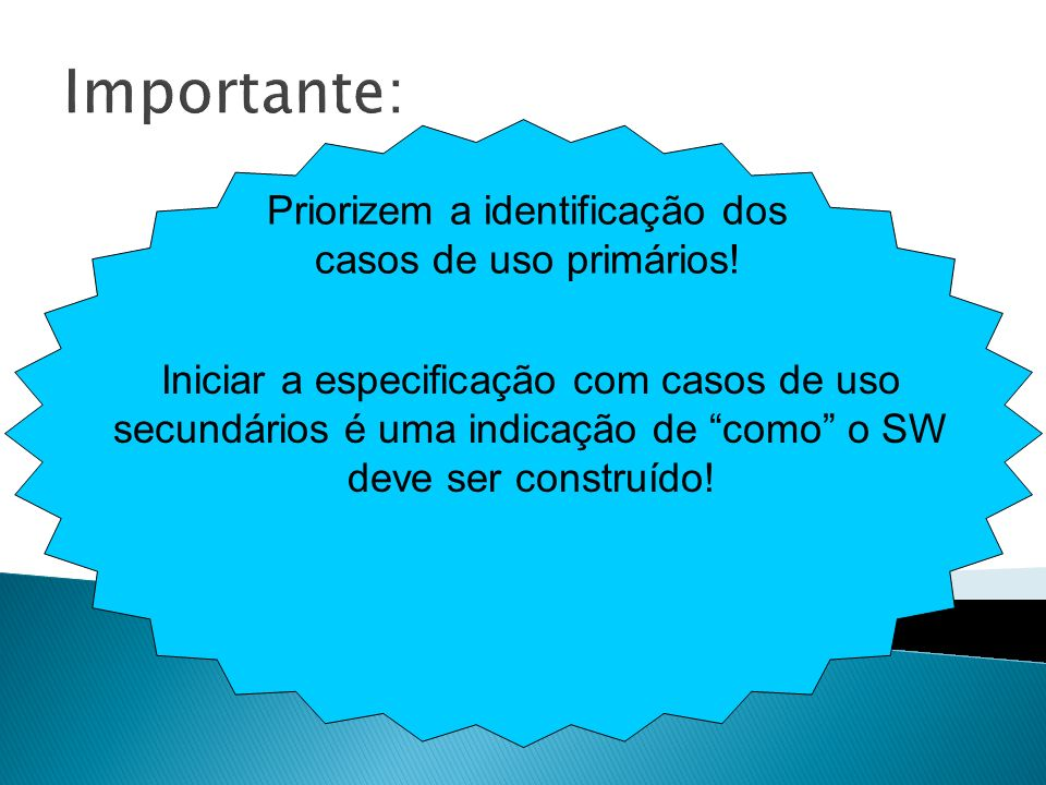 Priorizem a identificação dos casos de uso primários!