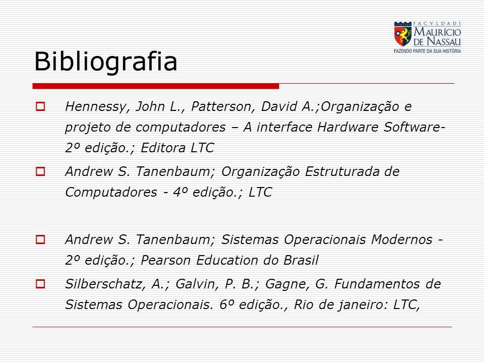 Bibliografia Hennessy, John L., Patterson, David A.;Organização e projeto de computadores – A interface Hardware Software- 2º edição.; Editora LTC.