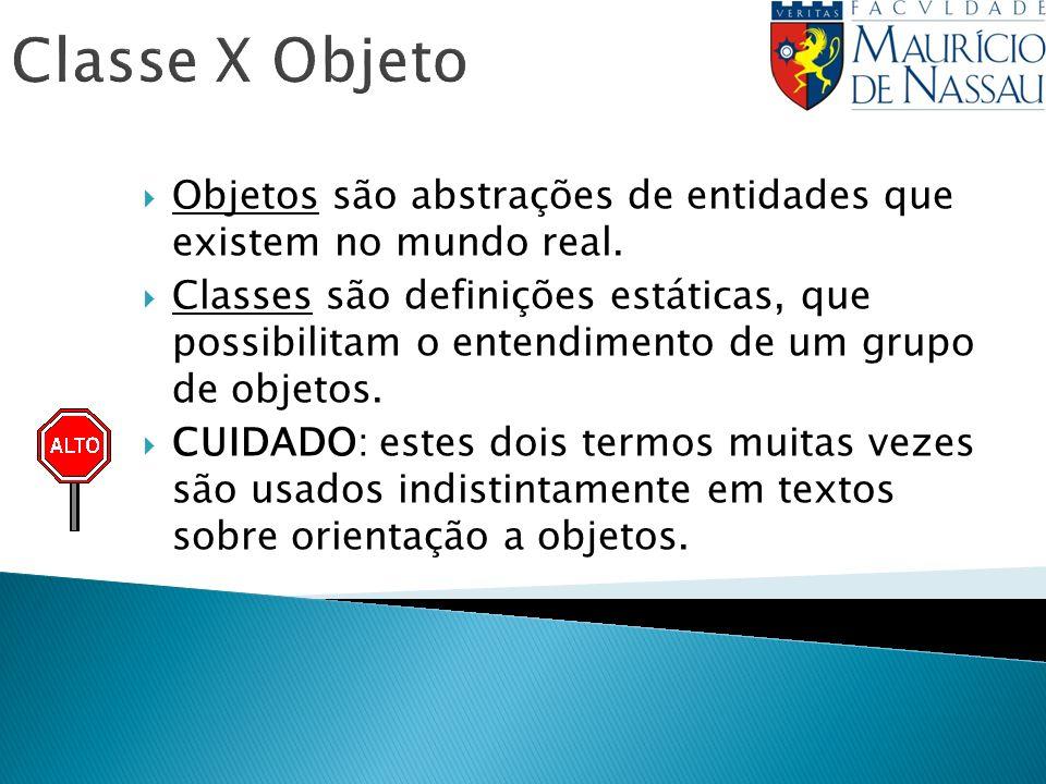 Classe X Objeto Objetos são abstrações de entidades que existem no mundo real.