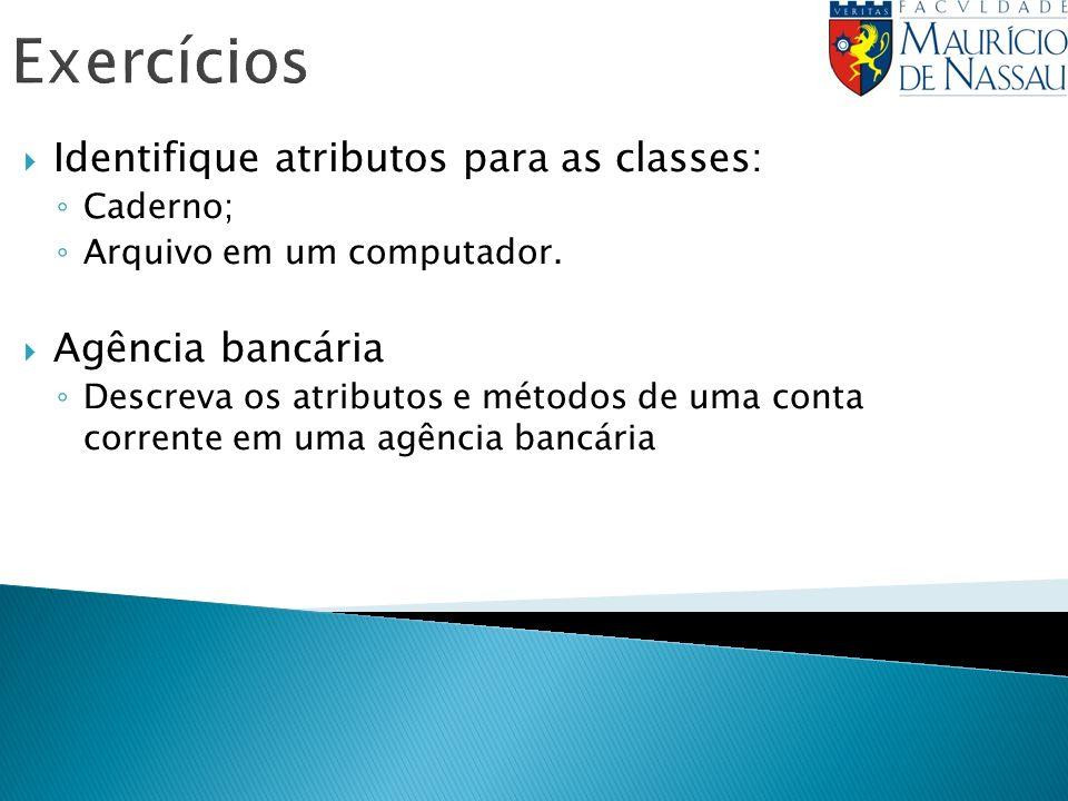 Exercícios Identifique atributos para as classes: Agência bancária