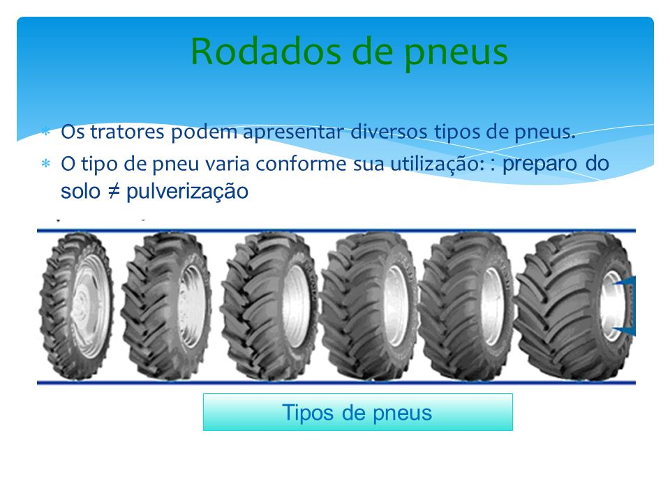 Rodados de pneus Os tratores podem apresentar diversos tipos de pneus.