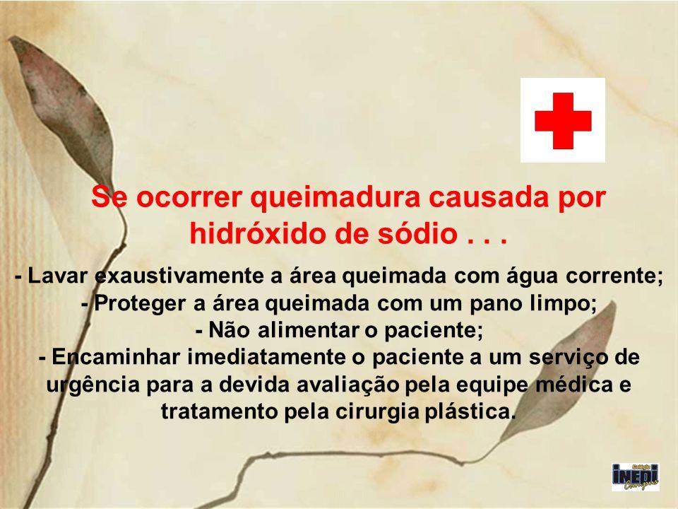 Se ocorrer queimadura causada por hidróxido de sódio . . .