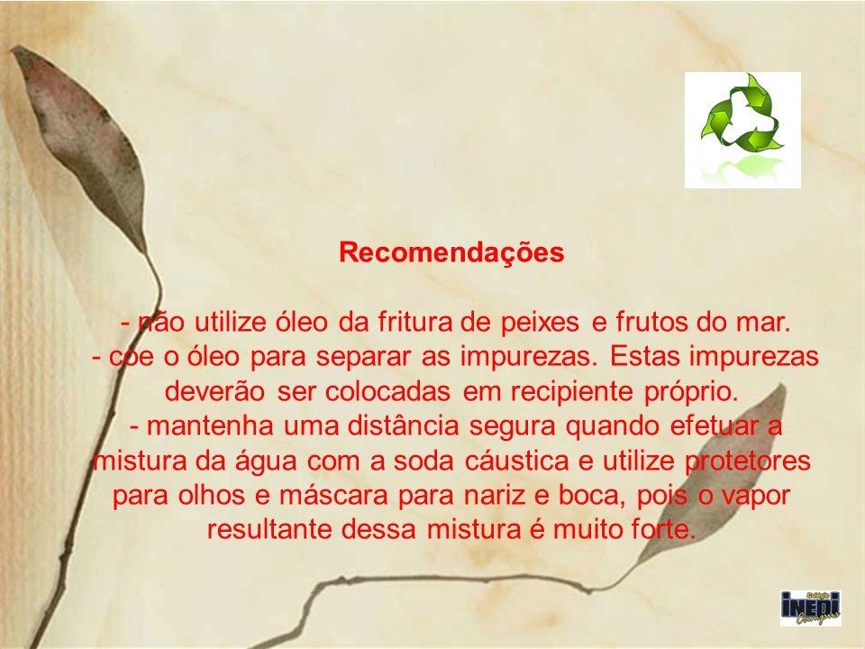 - não utilize óleo da fritura de peixes e frutos do mar.