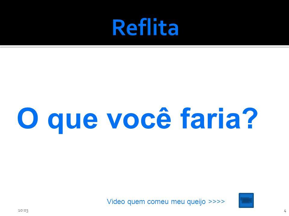 O que você faria Reflita Video quem comeu meu queijo >>>>