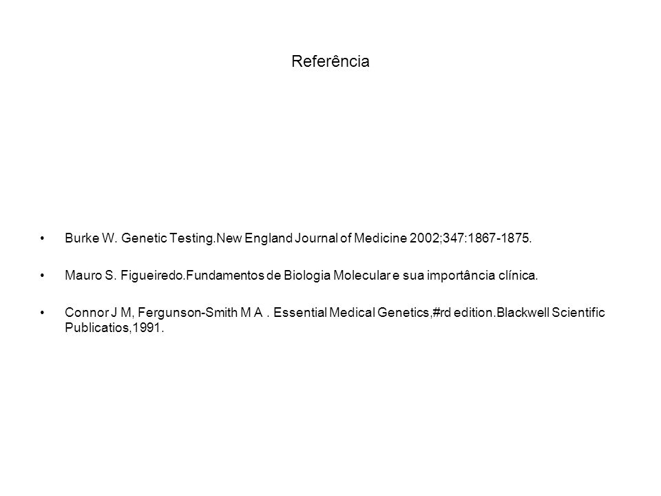 ReferênciaBurke W. Genetic Testing.New England Journal of Medicine 2002;347:1867-1875.