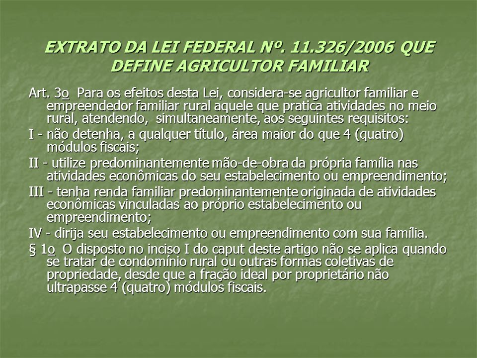 EXTRATO DA LEI FEDERAL Nº. 11.326/2006 QUE DEFINE AGRICULTOR FAMILIAR