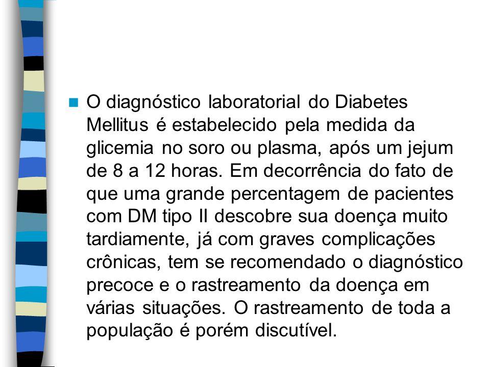 O diagnóstico laboratorial do Diabetes Mellitus é estabelecido pela medida da glicemia no soro ou plasma, após um jejum de 8 a 12 horas.