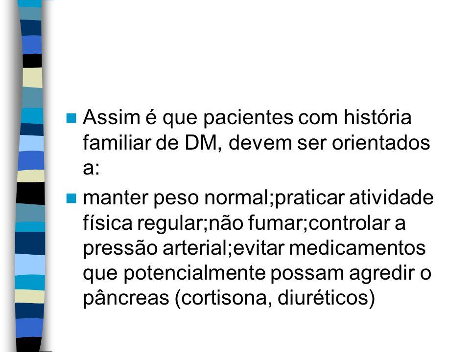 Assim é que pacientes com história familiar de DM, devem ser orientados a:
