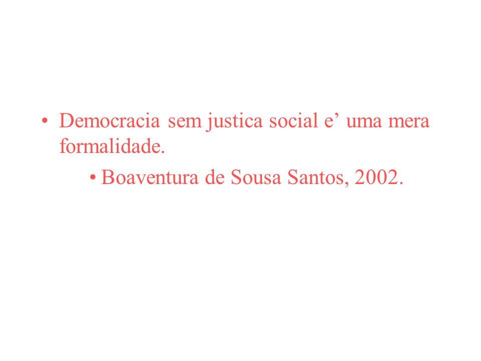 Democracia sem justica social e' uma mera formalidade.