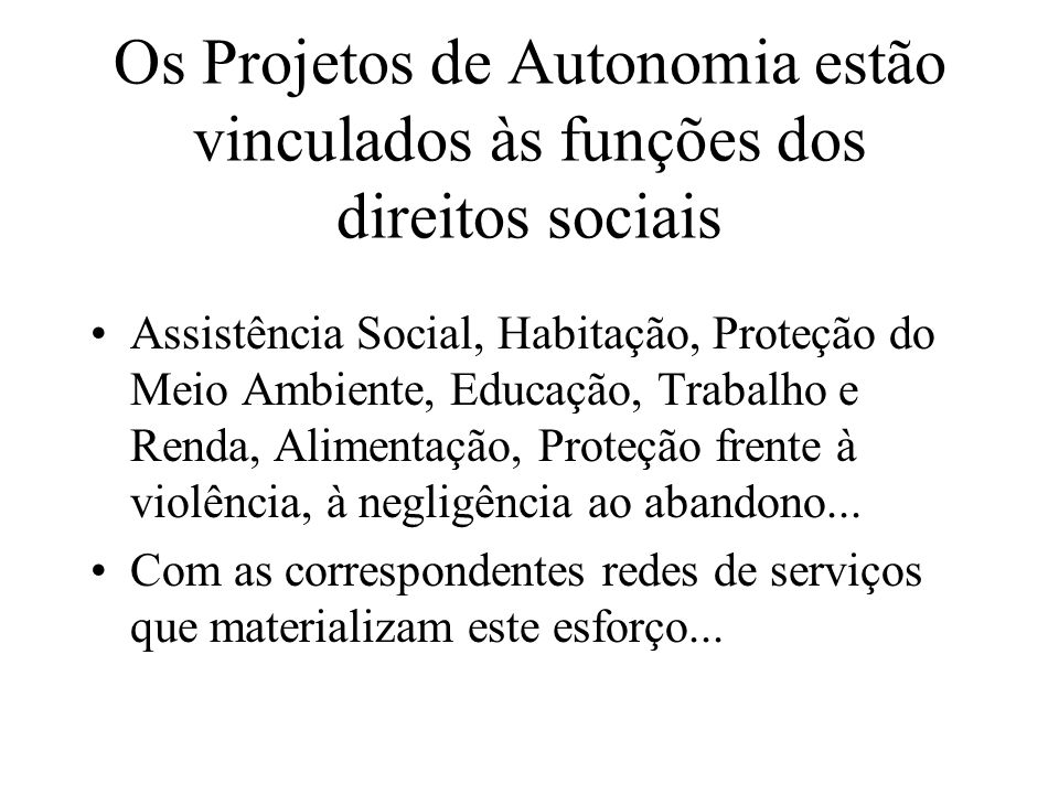 Os Projetos de Autonomia estão vinculados às funções dos direitos sociais