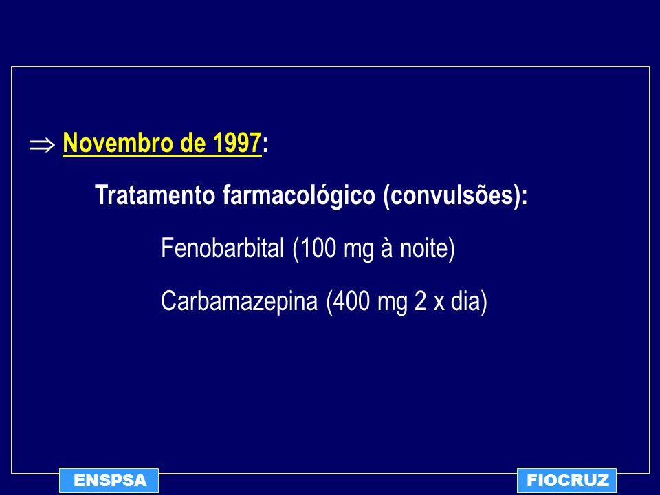 Tratamento farmacológico (convulsões): Fenobarbital (100 mg à noite)
