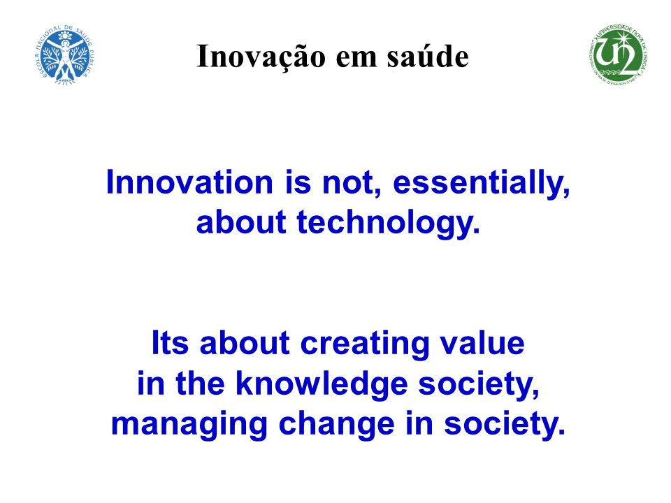Innovation is not, essentially, Its about creating value
