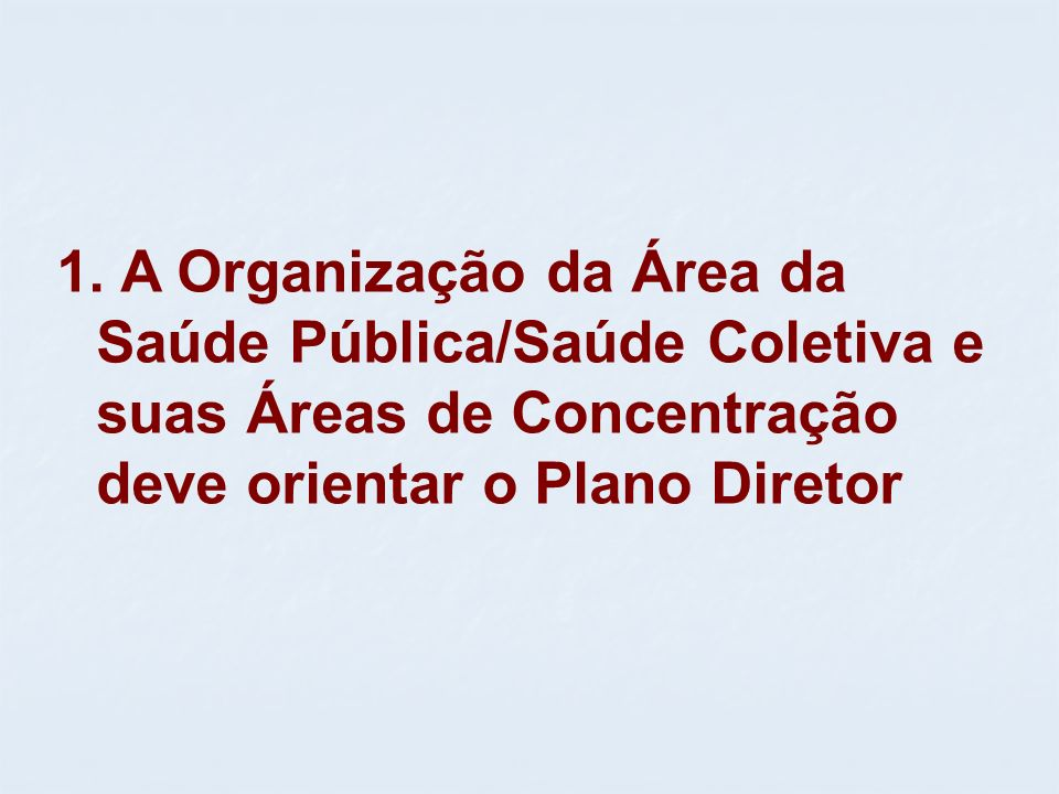 A Organização da Área da Saúde Pública/Saúde Coletiva e suas Áreas de Concentração deve orientar o Plano Diretor