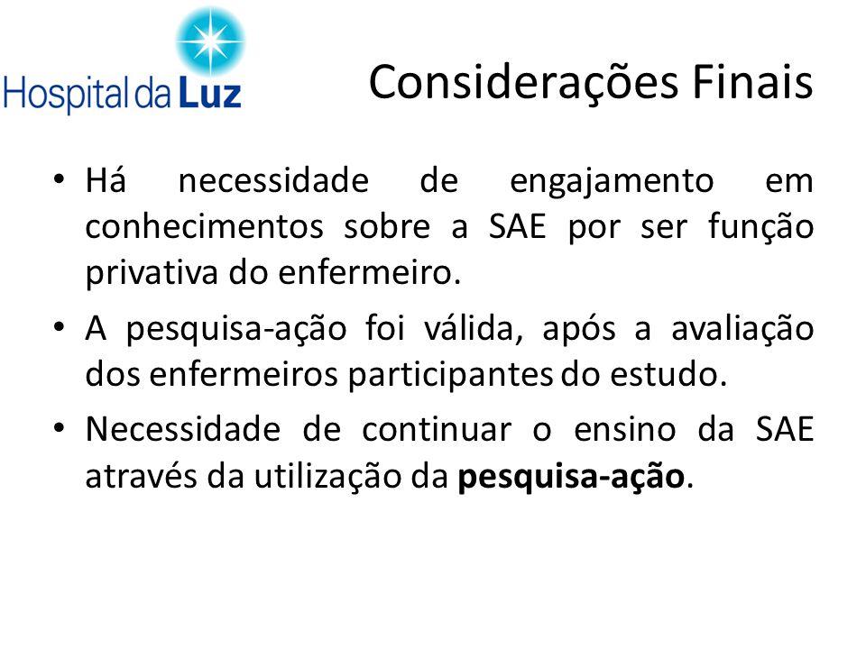 Considerações FinaisHá necessidade de engajamento em conhecimentos sobre a SAE por ser função privativa do enfermeiro.