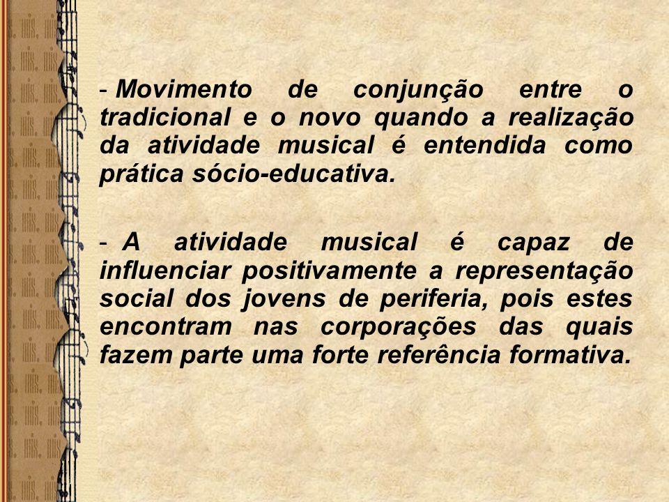 Movimento de conjunção entre o tradicional e o novo quando a realização da atividade musical é entendida como prática sócio-educativa.