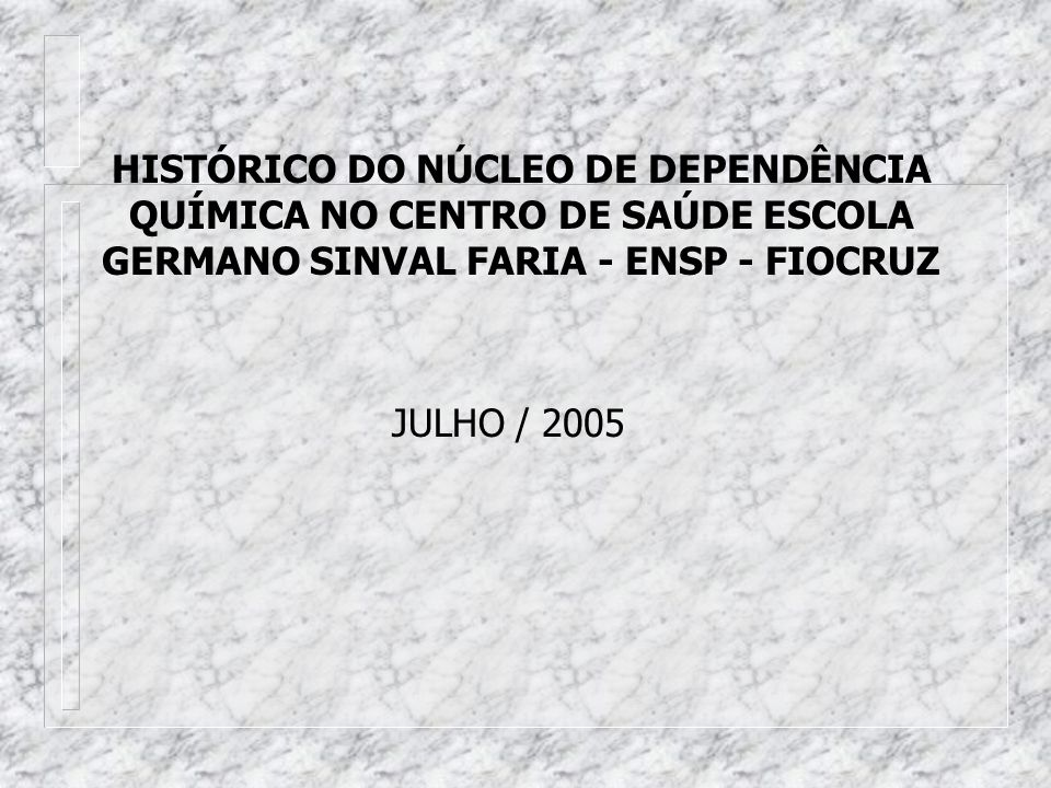 HISTÓRICO DO NÚCLEO DE DEPENDÊNCIA QUÍMICA NO CENTRO DE SAÚDE ESCOLA GERMANO SINVAL FARIA - ENSP - FIOCRUZ