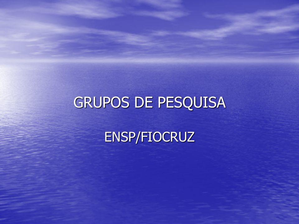 GRUPOS DE PESQUISA ENSP/FIOCRUZ