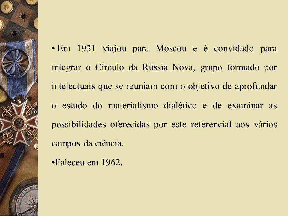 Em 1931 viajou para Moscou e é convidado para integrar o Círculo da Rússia Nova, grupo formado por intelectuais que se reuniam com o objetivo de aprofundar o estudo do materialismo dialético e de examinar as possibilidades oferecidas por este referencial aos vários campos da ciência.