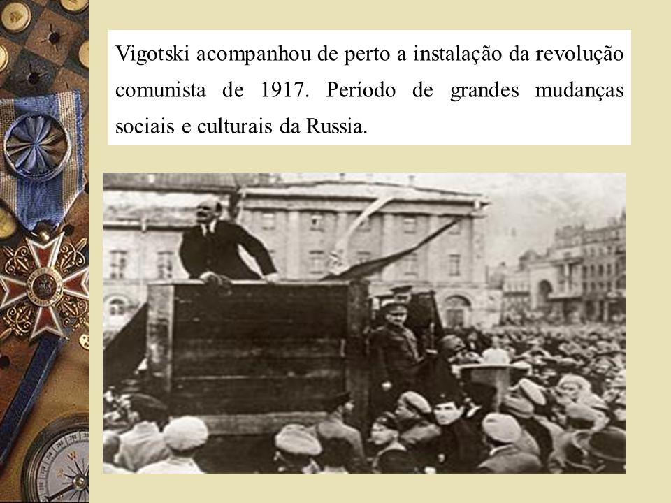 Vigotski acompanhou de perto a instalação da revolução comunista de 1917.