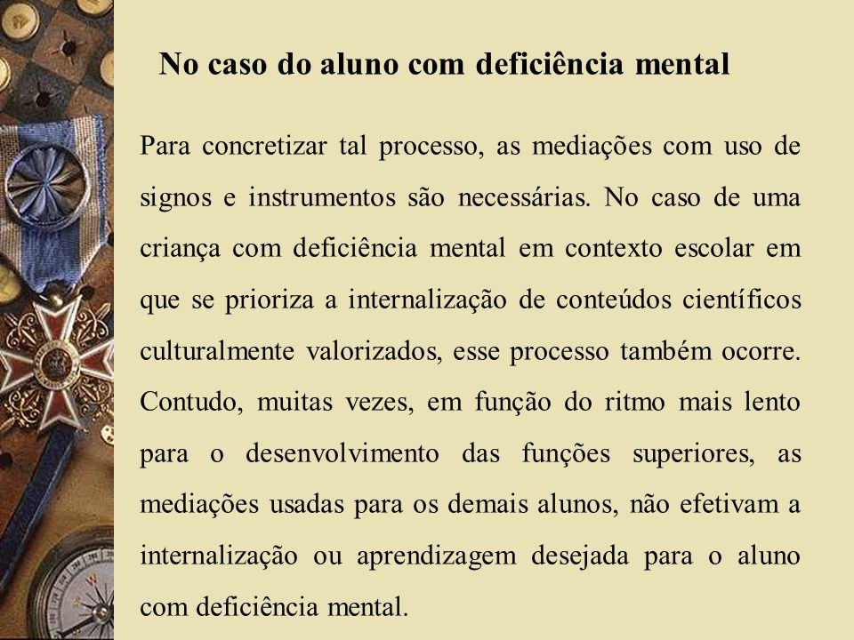 No caso do aluno com deficiência mental