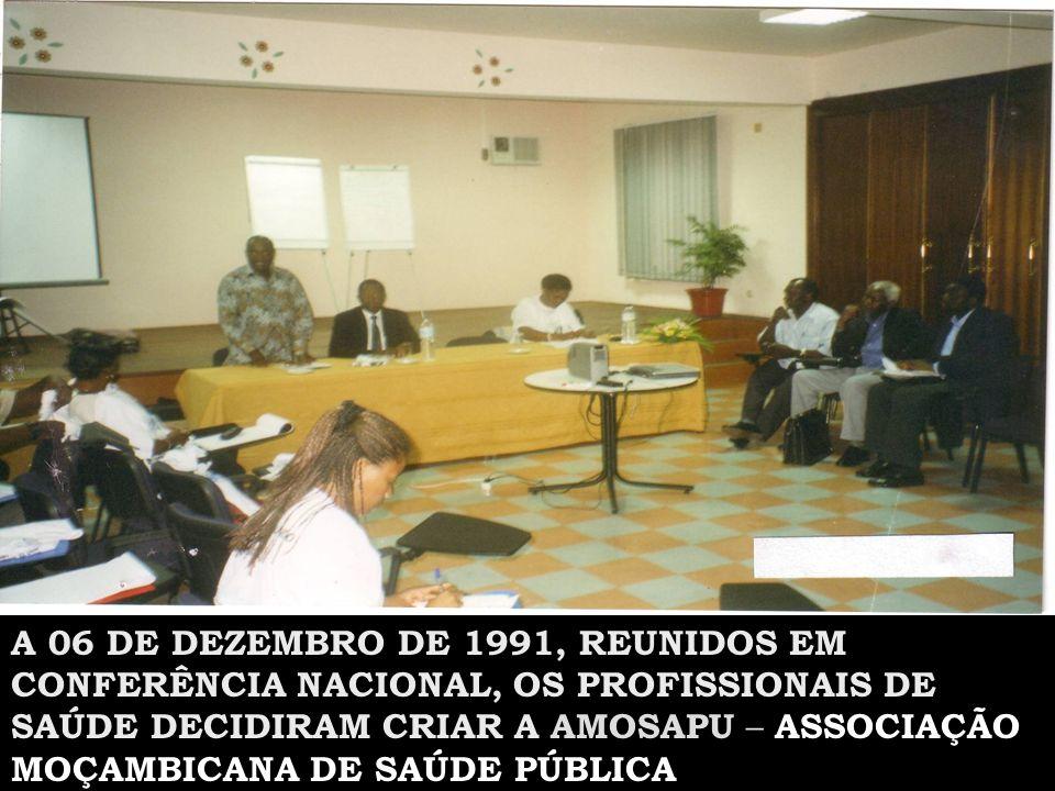 A 06 DE DEZEMBRO DE 1991, REUNIDOS EM CONFERÊNCIA NACIONAL, OS PROFISSIONAIS DE SAÚDE DECIDIRAM CRIAR A AMOSAPU – ASSOCIAÇÃO MOÇAMBICANA DE SAÚDE PÚBLICA