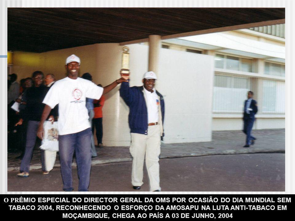 O PRÉMIO ESPECIAL DO DIRECTOR GERAL DA OMS POR OCASIÃO DO DIA MUNDIAL SEM TABACO 2004, RECONHECENDO O ESFORÇO DA AMOSAPU NA LUTA ANTI-TABACO EM MOÇAMBIQUE, CHEGA AO PAÍS A 03 DE JUNHO, 2004