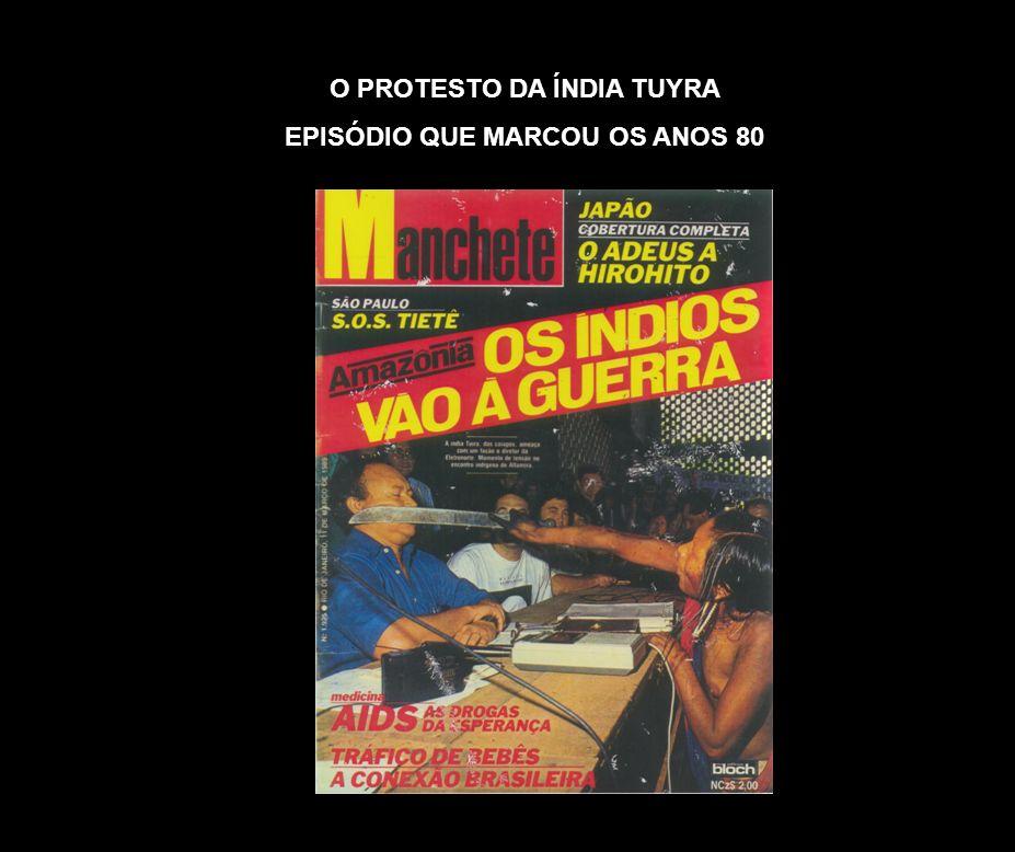 O PROTESTO DA ÍNDIA TUYRA EPISÓDIO QUE MARCOU OS ANOS 80