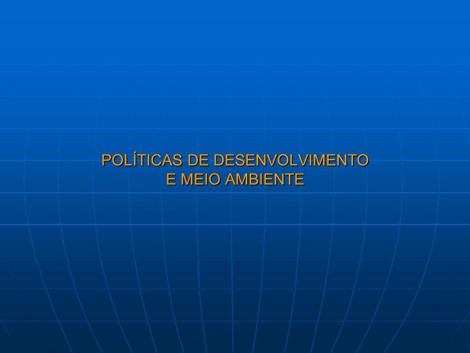 POLÍTICAS DE DESENVOLVIMENTO E MEIO AMBIENTE