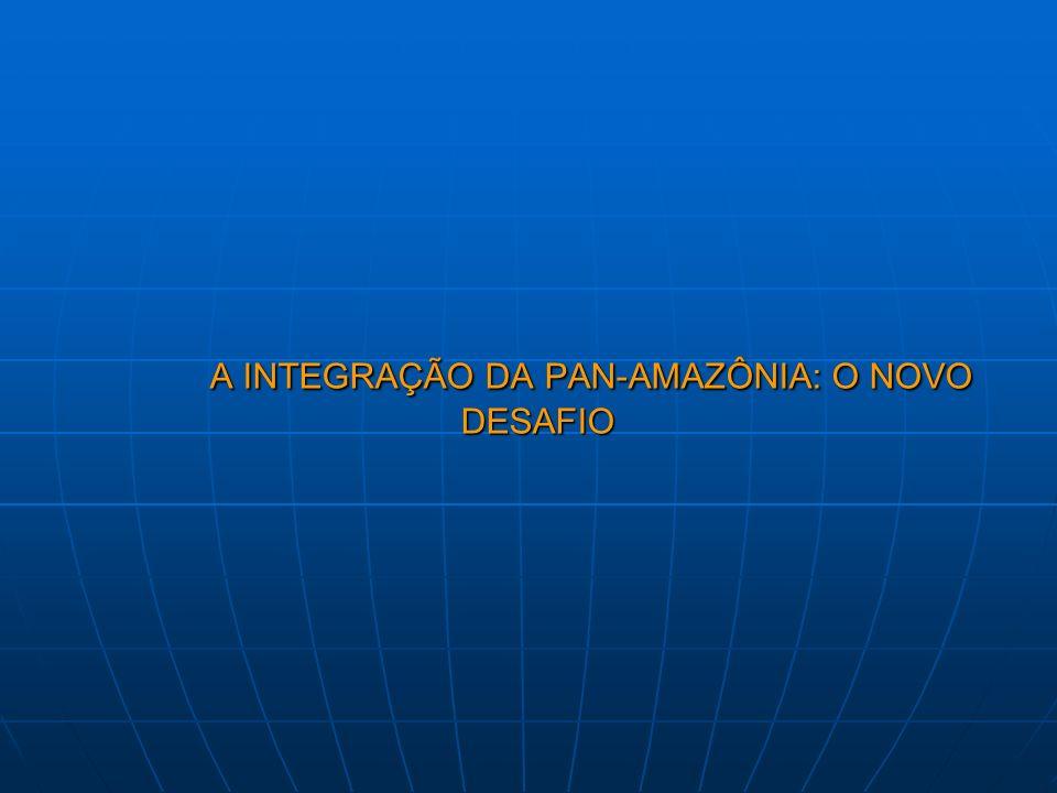 A INTEGRAÇÃO DA PAN-AMAZÔNIA: O NOVO DESAFIO