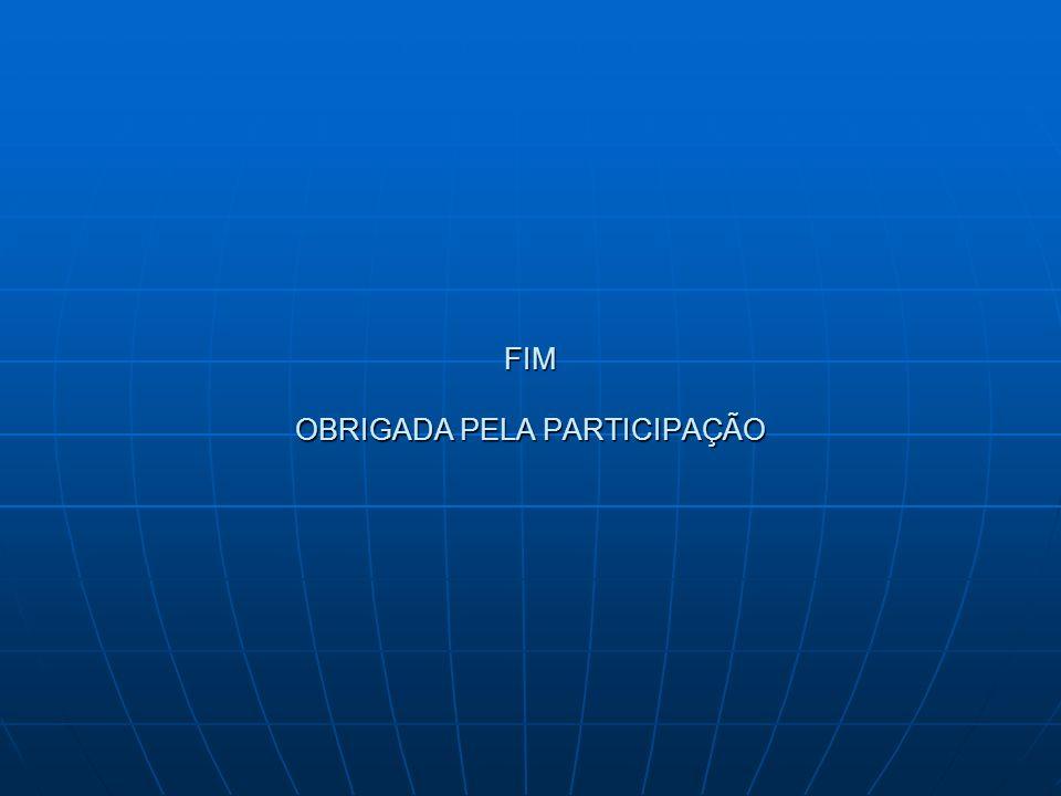 FIM OBRIGADA PELA PARTICIPAÇÃO