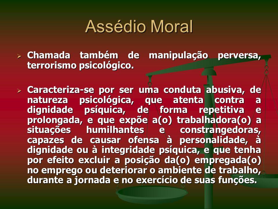 Assédio Moral Chamada também de manipulação perversa, terrorismo psicológico.