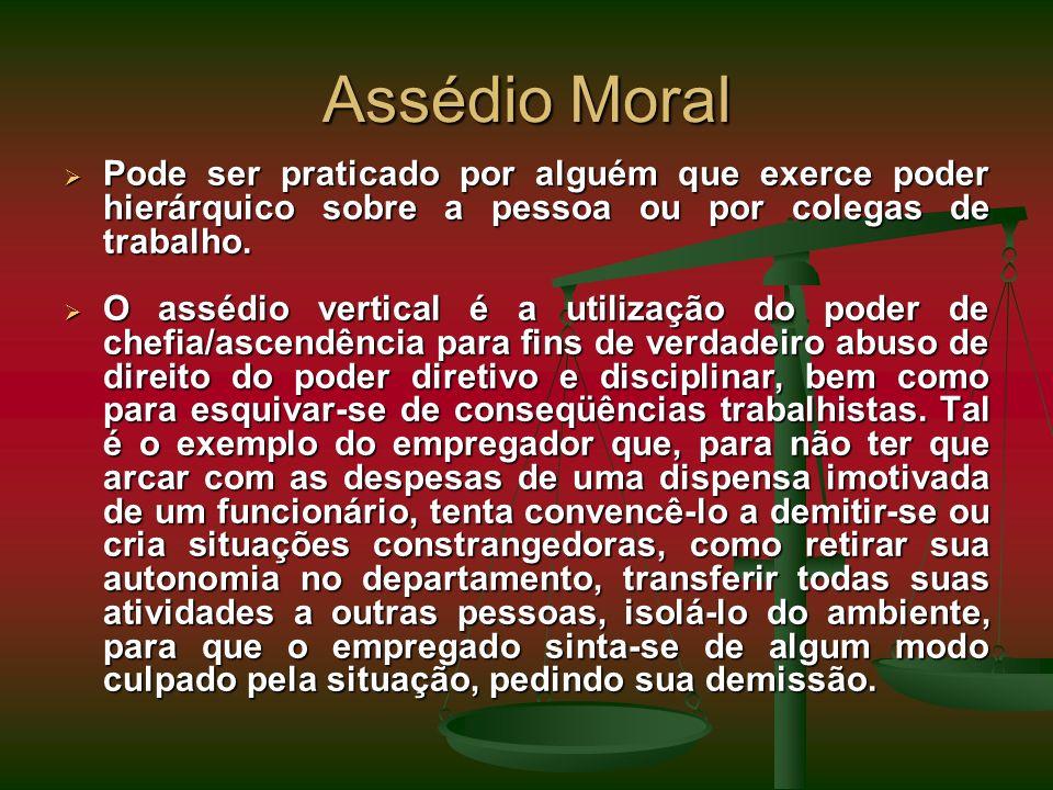 Assédio Moral Pode ser praticado por alguém que exerce poder hierárquico sobre a pessoa ou por colegas de trabalho.