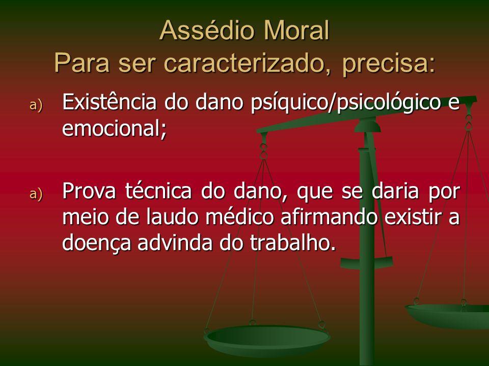 Assédio Moral Para ser caracterizado, precisa: