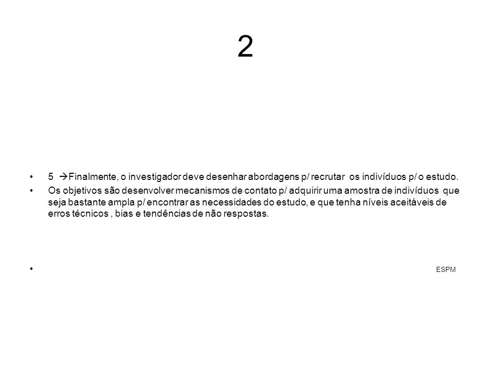 25 Finalmente, o investigador deve desenhar abordagens p/ recrutar os indivíduos p/ o estudo.