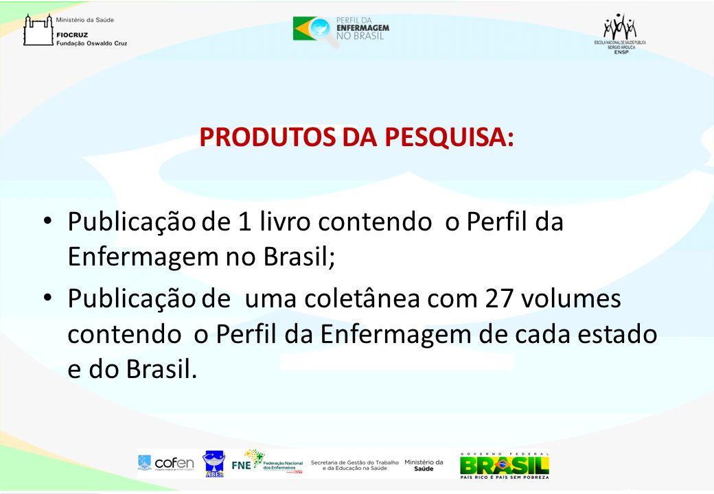 PRODUTOS DA PESQUISA: Publicação de 1 livro contendo o Perfil da Enfermagem no Brasil;