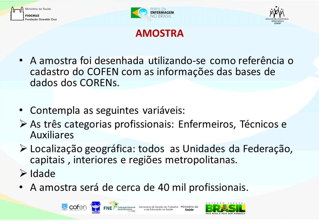 AMOSTRA A amostra foi desenhada utilizando-se como referência o cadastro do COFEN com as informações das bases de dados dos CORENs.