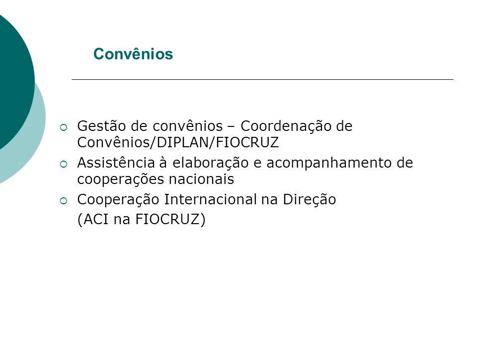 Convênios Gestão de convênios – Coordenação de Convênios/DIPLAN/FIOCRUZ. Assistência à elaboração e acompanhamento de cooperações nacionais.