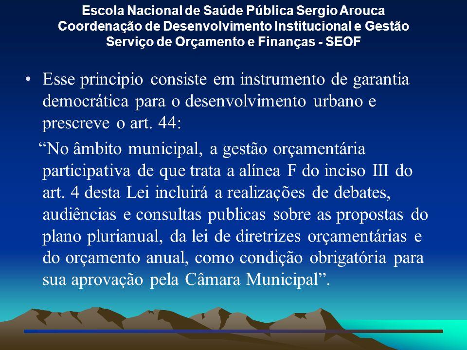 Esse principio consiste em instrumento de garantia democrática para o desenvolvimento urbano e prescreve o art. 44: