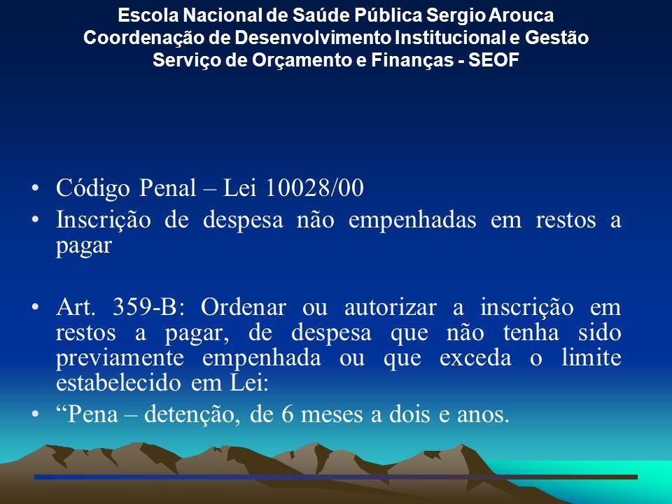 Código Penal – Lei 10028/00 Inscrição de despesa não empenhadas em restos a pagar.