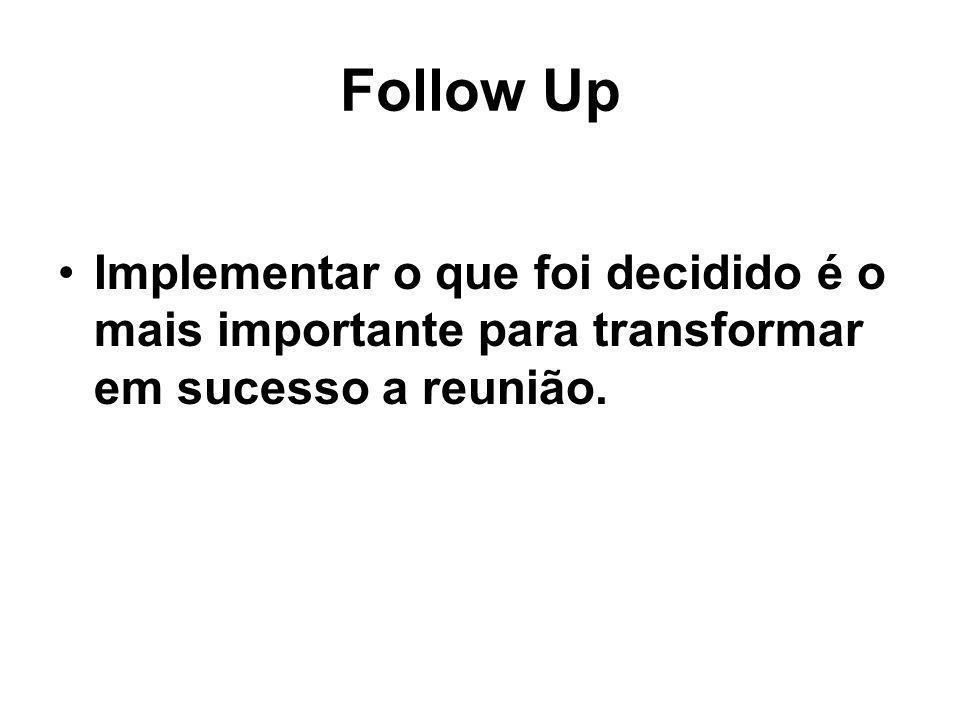 Follow Up Implementar o que foi decidido é o mais importante para transformar em sucesso a reunião.