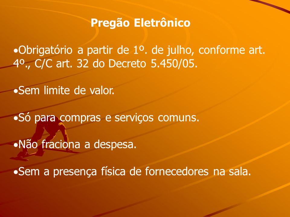 Pregão Eletrônico Obrigatório a partir de 1º. de julho, conforme art. 4º., C/C art. 32 do Decreto 5.450/05.