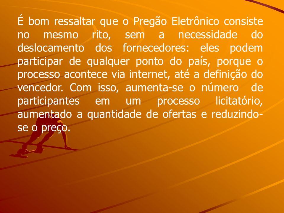 É bom ressaltar que o Pregão Eletrônico consiste no mesmo rito, sem a necessidade do deslocamento dos fornecedores: eles podem participar de qualquer ponto do país, porque o processo acontece via internet, até a definição do vencedor.