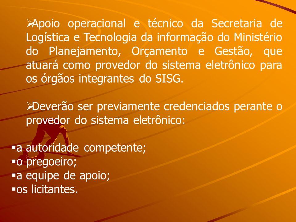 Apoio operacional e técnico da Secretaria de Logística e Tecnologia da informação do Ministério do Planejamento, Orçamento e Gestão, que atuará como provedor do sistema eletrônico para os órgãos integrantes do SISG.