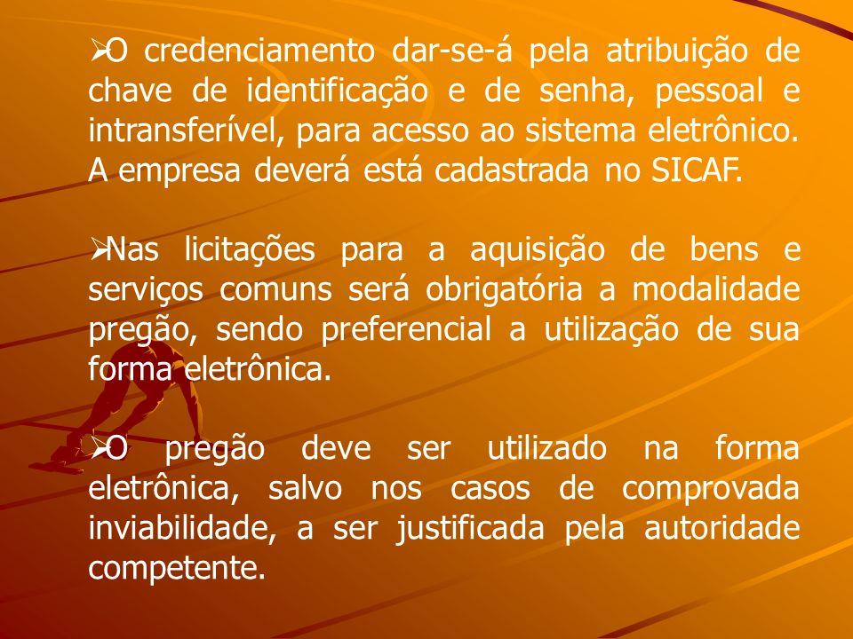 O credenciamento dar-se-á pela atribuição de chave de identificação e de senha, pessoal e intransferível, para acesso ao sistema eletrônico. A empresa deverá está cadastrada no SICAF.