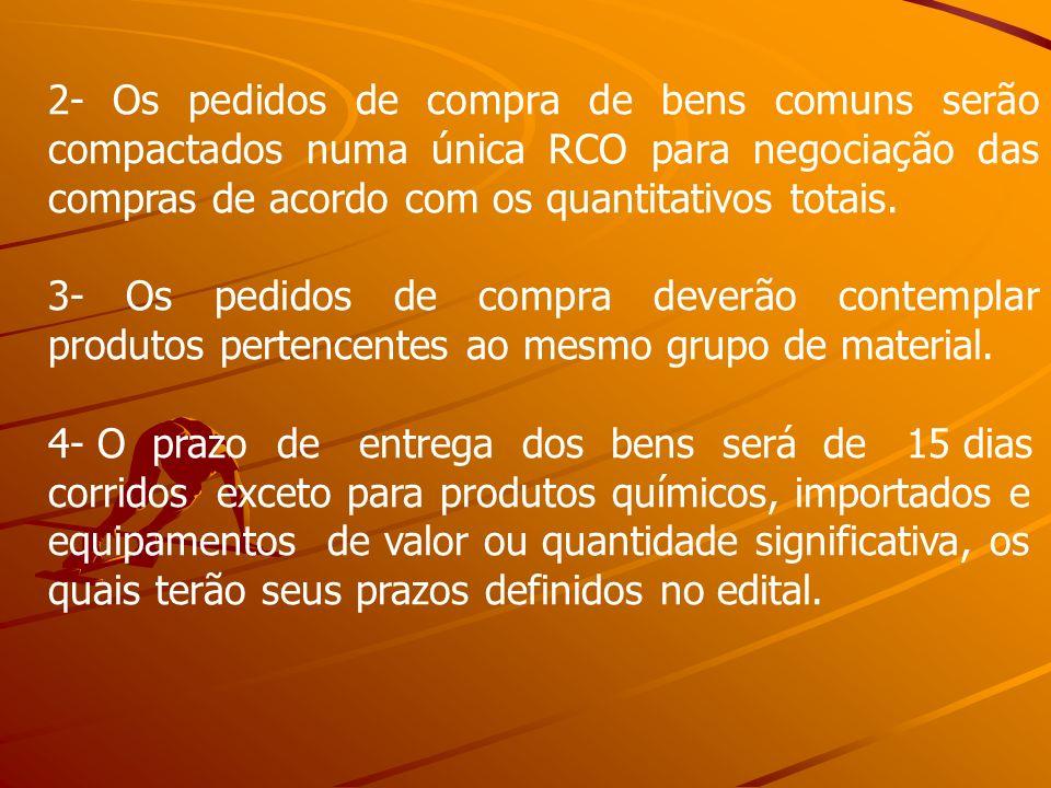 2- Os pedidos de compra de bens comuns serão compactados numa única RCO para negociação das compras de acordo com os quantitativos totais.