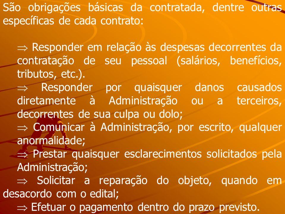 São obrigações básicas da contratada, dentre outras específicas de cada contrato: