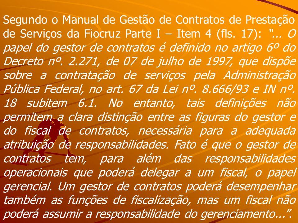 Segundo o Manual de Gestão de Contratos de Prestação de Serviços da Fiocruz Parte I – Item 4 (fls.