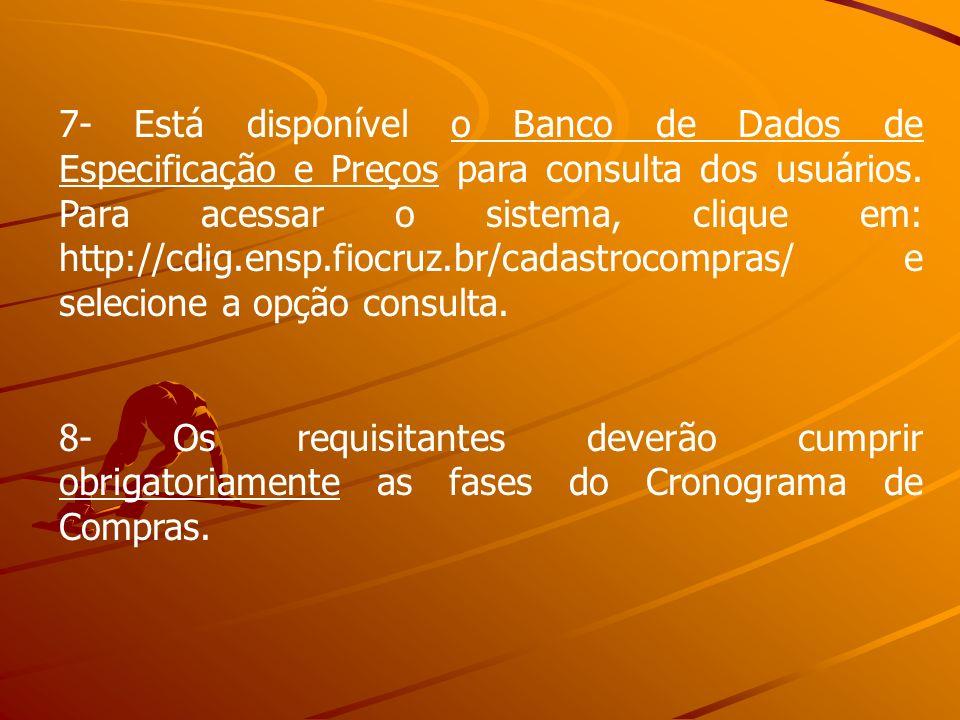 7- Está disponível o Banco de Dados de Especificação e Preços para consulta dos usuários. Para acessar o sistema, clique em: http://cdig.ensp.fiocruz.br/cadastrocompras/ e selecione a opção consulta.
